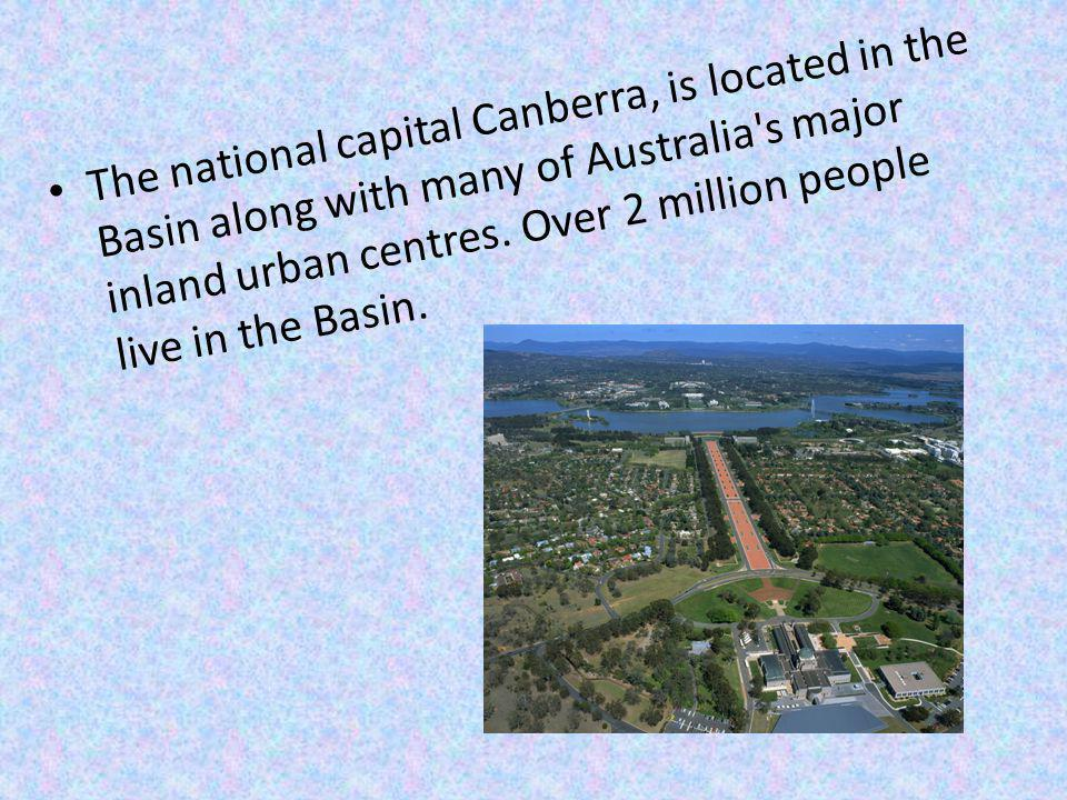 The national capital Canberra, is located in the Basin along with many of Australia s major inland urban centres.