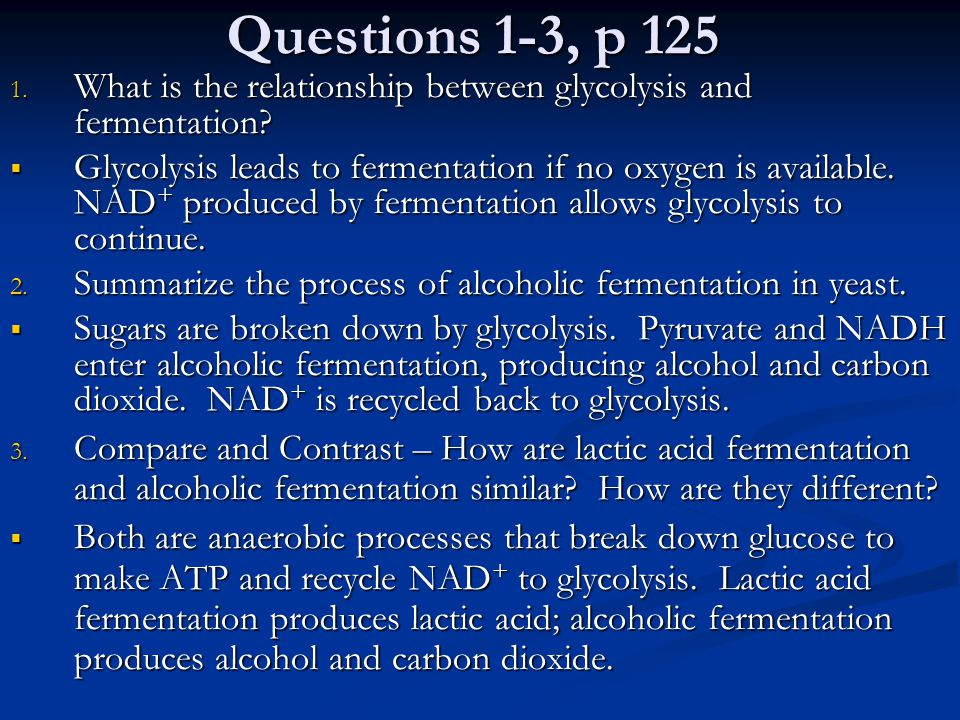 Questions 1-3, p 125 What is the relationship between glycolysis and fermentation