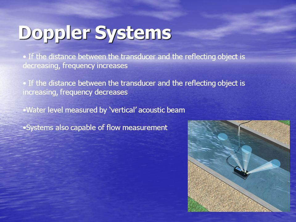 Doppler Systems If the distance between the transducer and the reflecting object is decreasing, frequency increases.