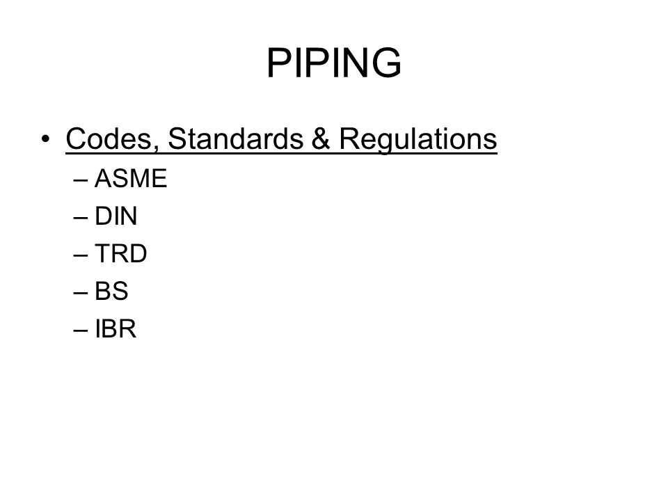 PIPING Codes, Standards & Regulations ASME DIN TRD BS IBR