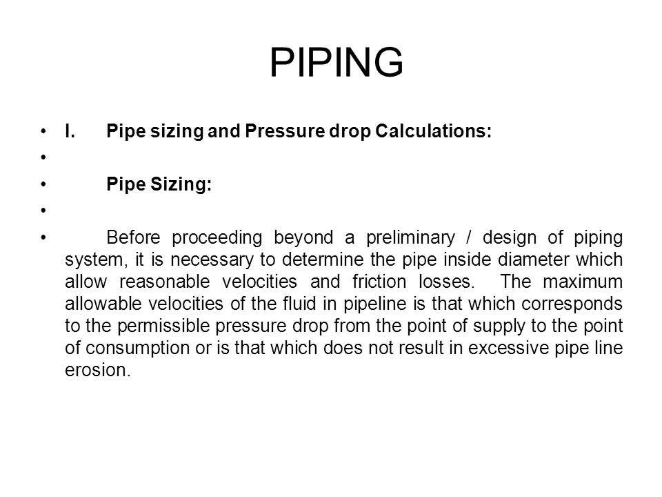 PIPING I. Pipe sizing and Pressure drop Calculations: Pipe Sizing: