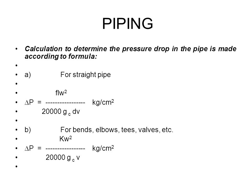 PIPING Calculation to determine the pressure drop in the pipe is made according to formula: a) For straight pipe.