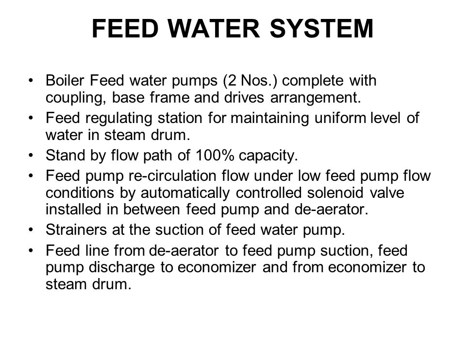 FEED WATER SYSTEM Boiler Feed water pumps (2 Nos.) complete with coupling, base frame and drives arrangement.