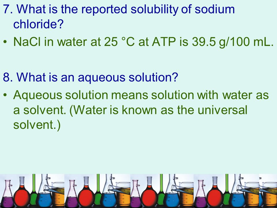 7. What is the reported solubility of sodium chloride