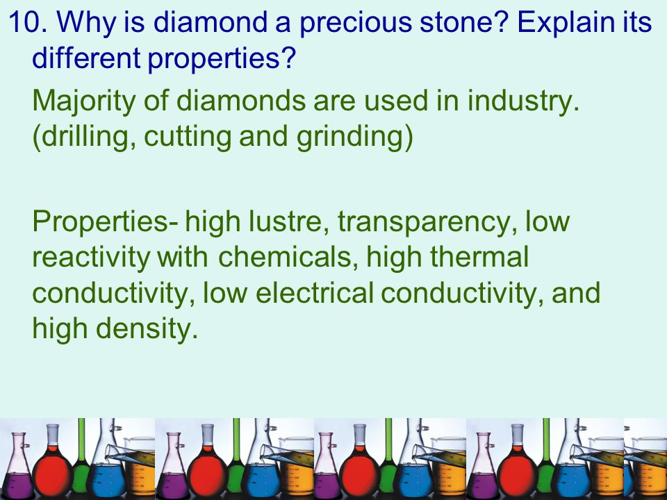 10. Why is diamond a precious stone Explain its different properties