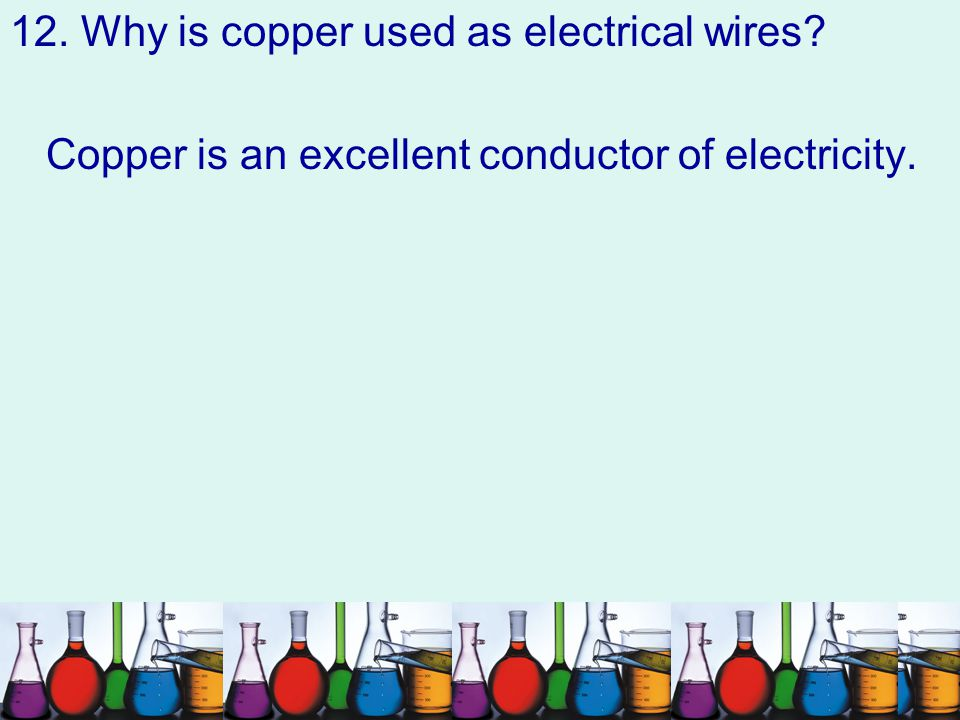 12. Why is copper used as electrical wires