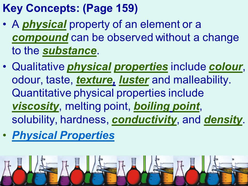 Key Concepts: (Page 159) A physical property of an element or a compound can be observed without a change to the substance.