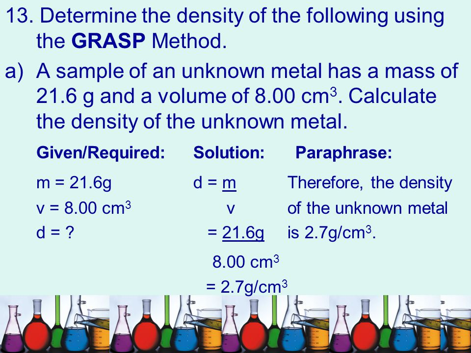 13. Determine the density of the following using the GRASP Method.