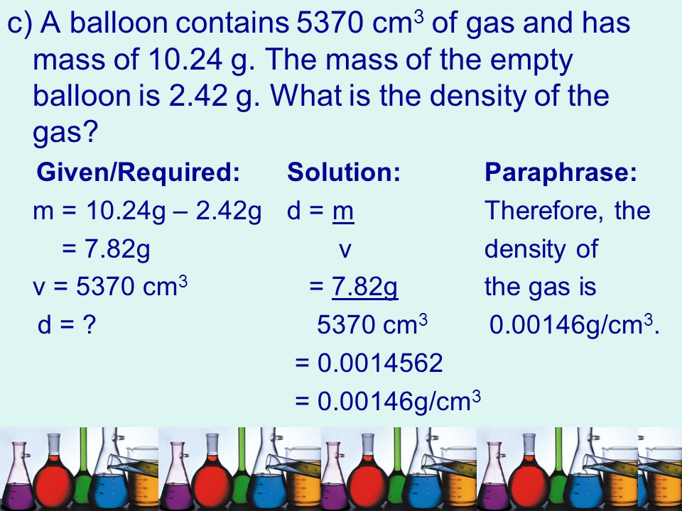c) A balloon contains 5370 cm3 of gas and has mass of 10. 24 g