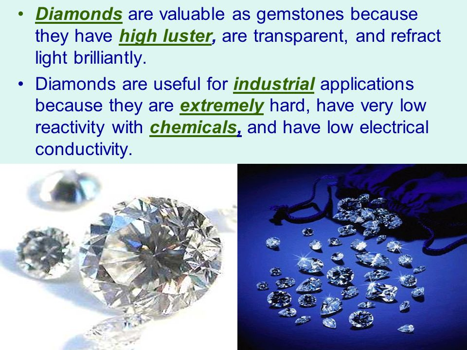 Diamonds are valuable as gemstones because they have high luster, are transparent, and refract light brilliantly.