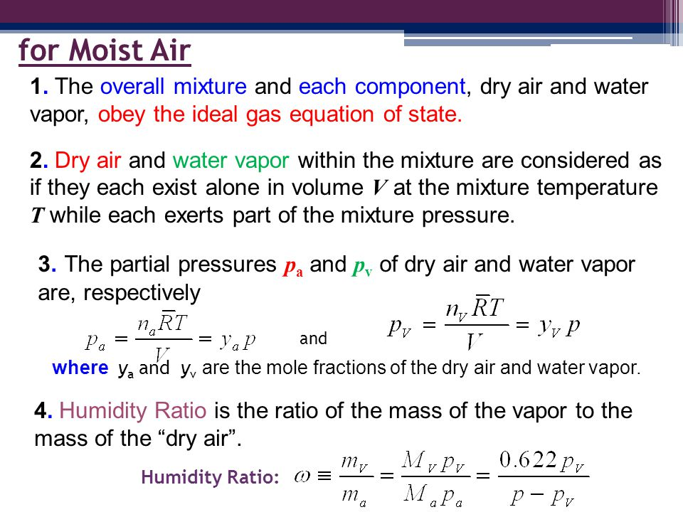 for Moist Air 1. The overall mixture and each component, dry air and water vapor, obey the ideal gas equation of state.