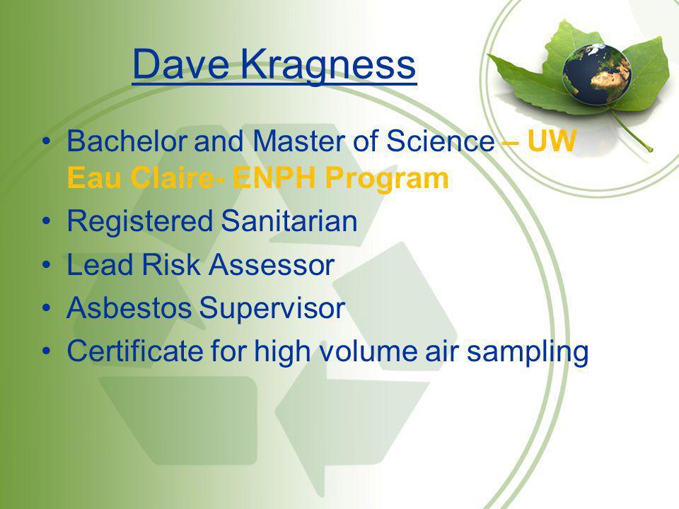 Dave Kragness Bachelor and Master of Science – UW Eau Claire- ENPH Program. Registered Sanitarian.