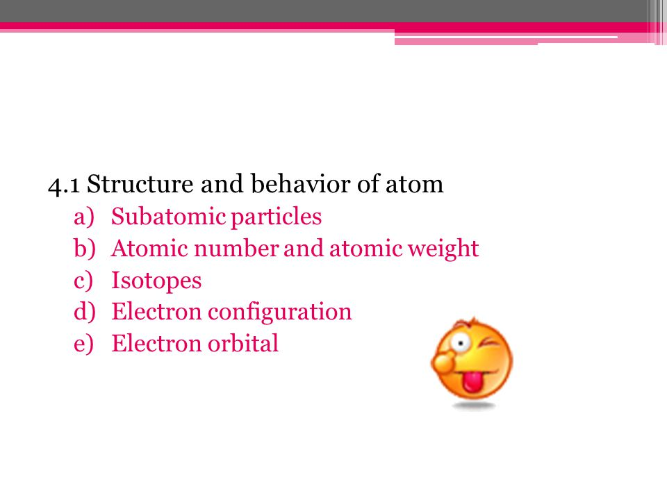 4.1 Structure and behavior of atom