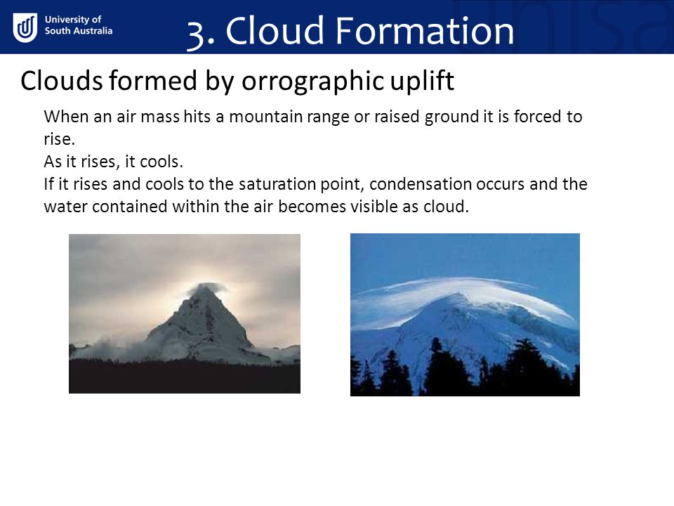 3. Cloud Formation Clouds formed by orrographic uplift