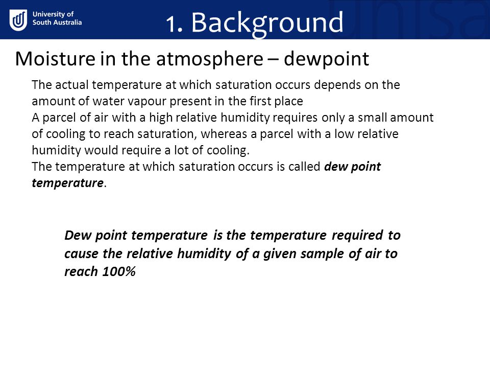 1. Background Moisture in the atmosphere – dewpoint