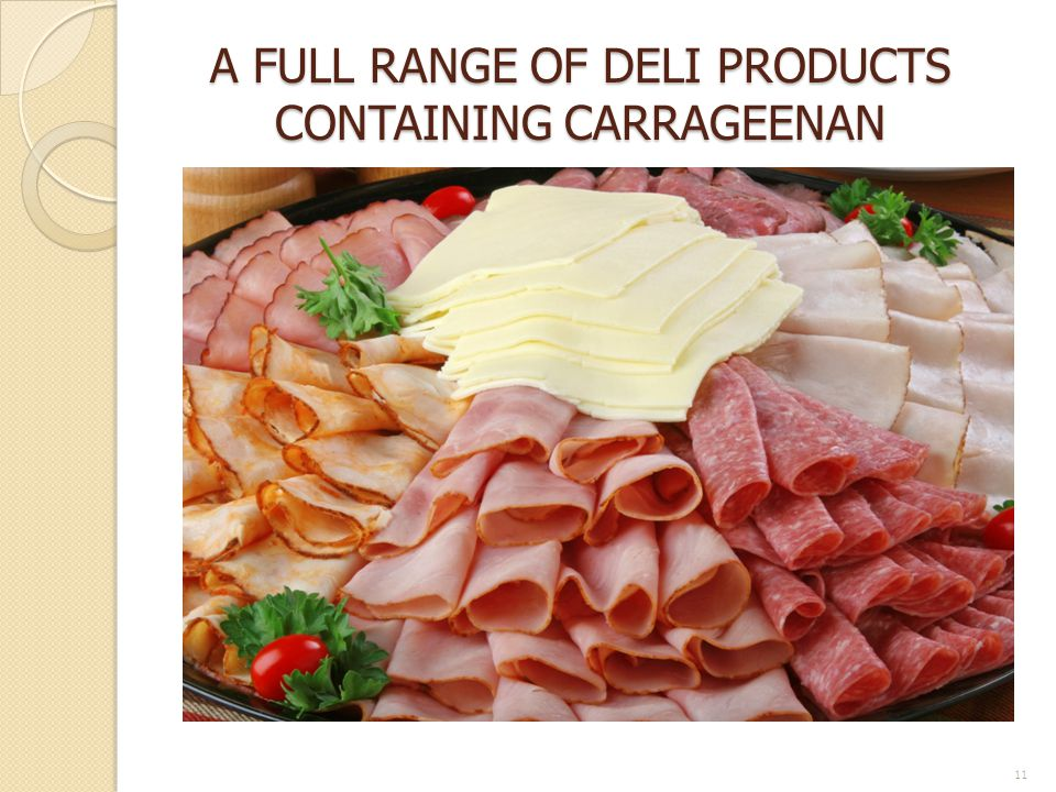 A FULL RANGE OF DELI PRODUCTS CONTAINING CARRAGEENAN