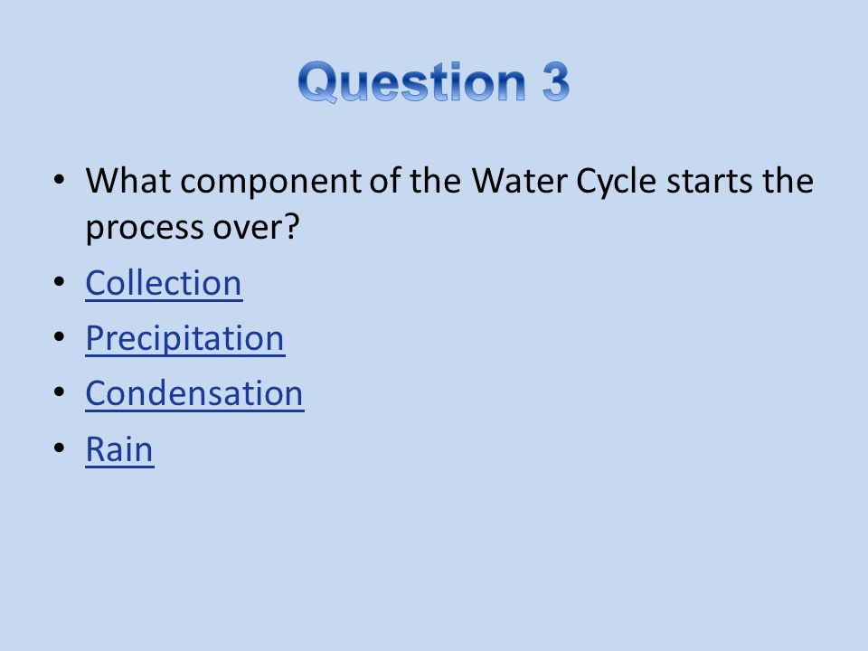 Question 3 What component of the Water Cycle starts the process over