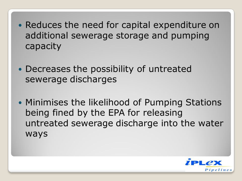 Reduces the need for capital expenditure on additional sewerage storage and pumping capacity