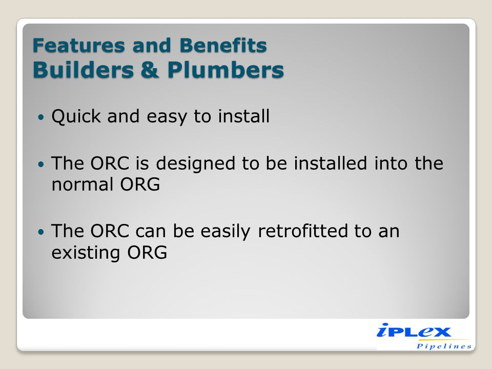Features and Benefits Builders & Plumbers