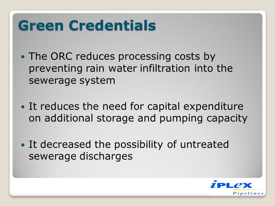 Green Credentials The ORC reduces processing costs by preventing rain water infiltration into the sewerage system.