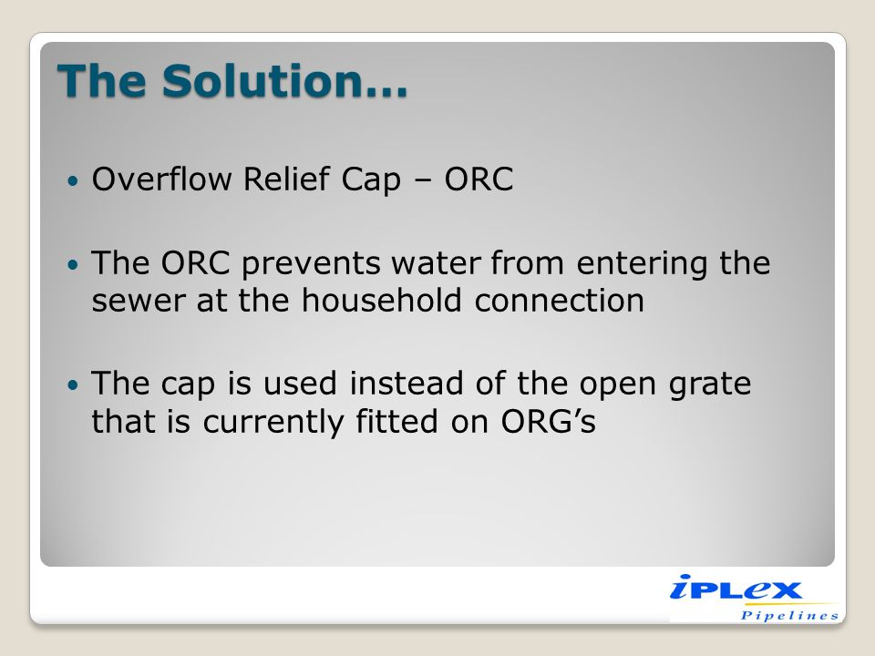 The Solution… Overflow Relief Cap – ORC