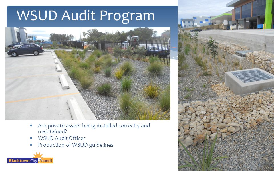 WSUD Audit Program Are private assets being installed correctly and maintained WSUD Audit Officer.