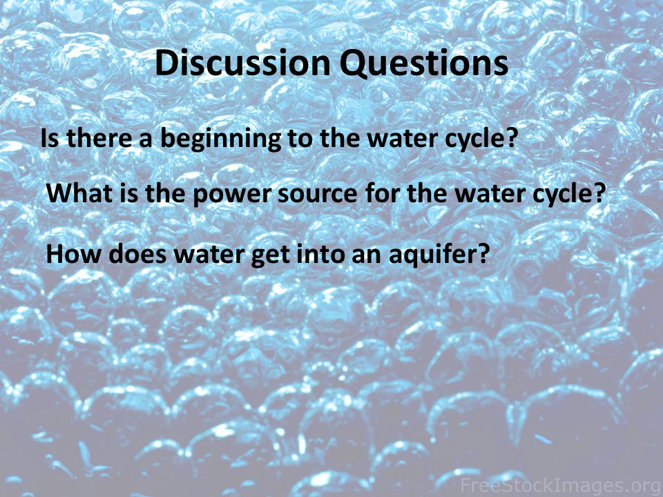 Discussion Questions Is there a beginning to the water cycle