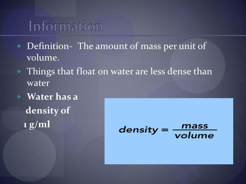 Information Definition- The amount of mass per unit of volume.