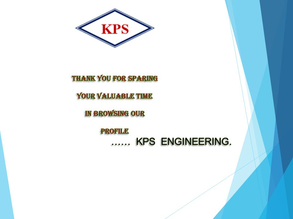 …… KPS ENGINEERING. Thank You For Sparing Your Valuable Time