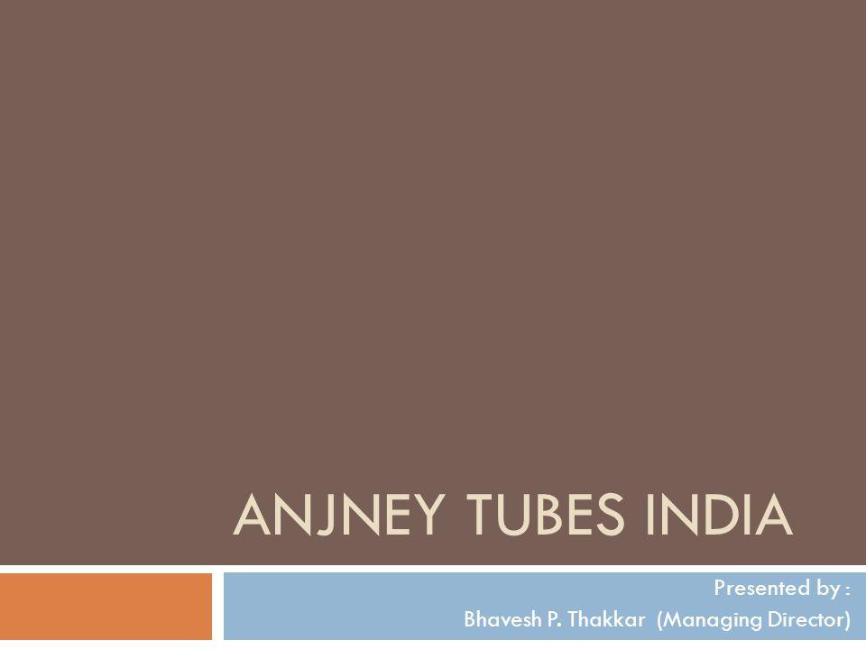 Presented by : Bhavesh P. Thakkar (Managing Director)