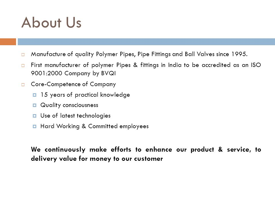 About Us Manufacture of quality Polymer Pipes, Pipe Fittings and Ball Valves since 1995.
