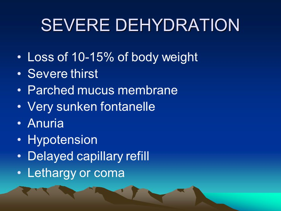 SEVERE DEHYDRATION Loss of 10-15% of body weight Severe thirst