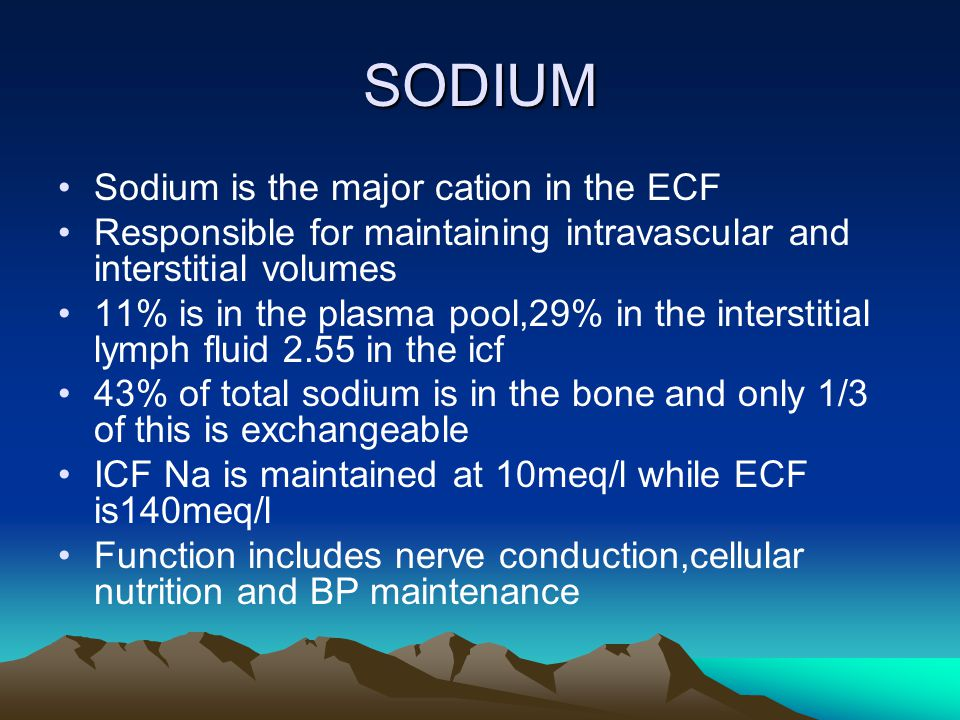 SODIUM Sodium is the major cation in the ECF