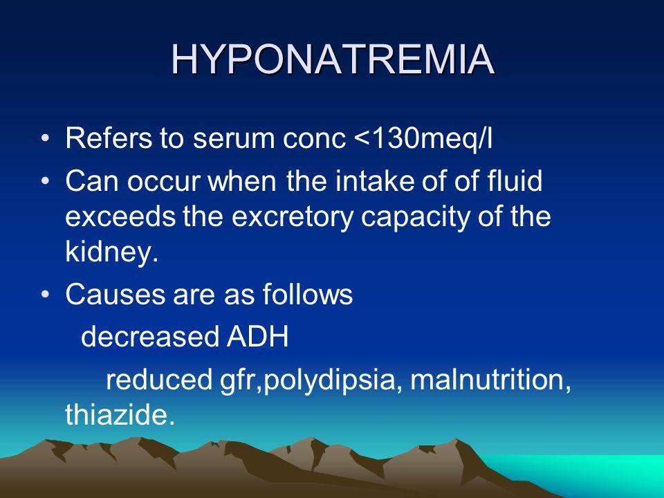 HYPONATREMIA Refers to serum conc <130meq/l