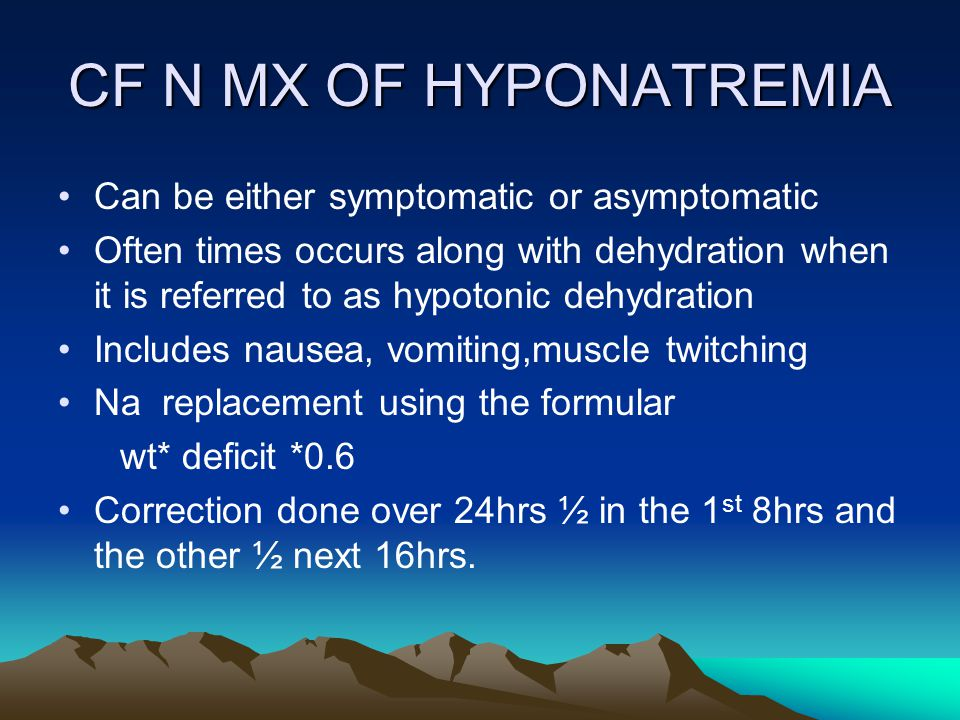 CF N MX OF HYPONATREMIA Can be either symptomatic or asymptomatic