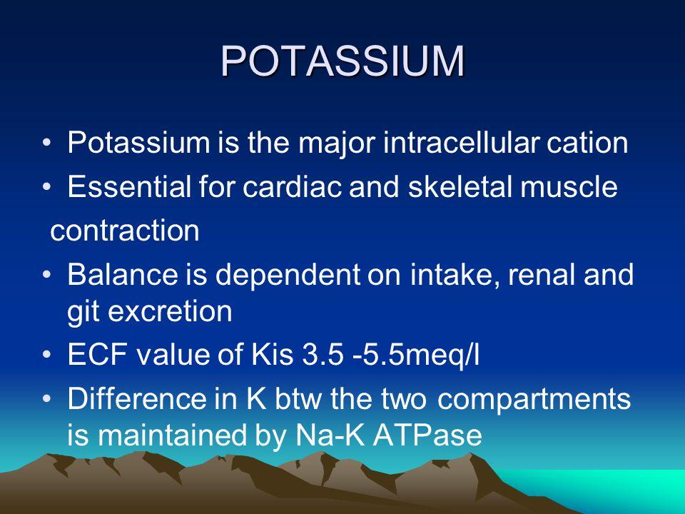 POTASSIUM Potassium is the major intracellular cation