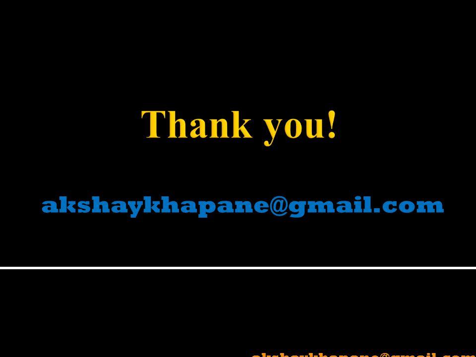 Thank you! akshaykhapane@gmail.com akshaykhapane@gmail.com