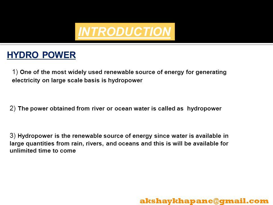 INTRODUCTION HYDRO POWER akshaykhapane@gmail.com