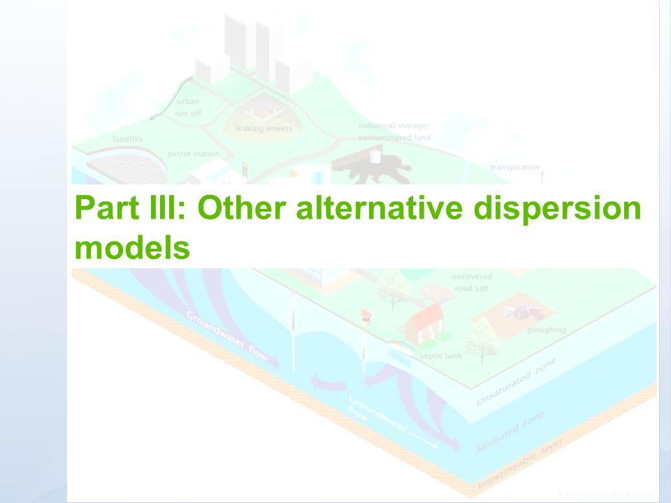 Part III: Other alternative dispersion models