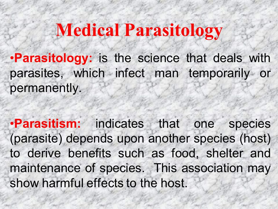 Medical Parasitology Parasitology: is the science that deals with parasites, which infect man temporarily or permanently.