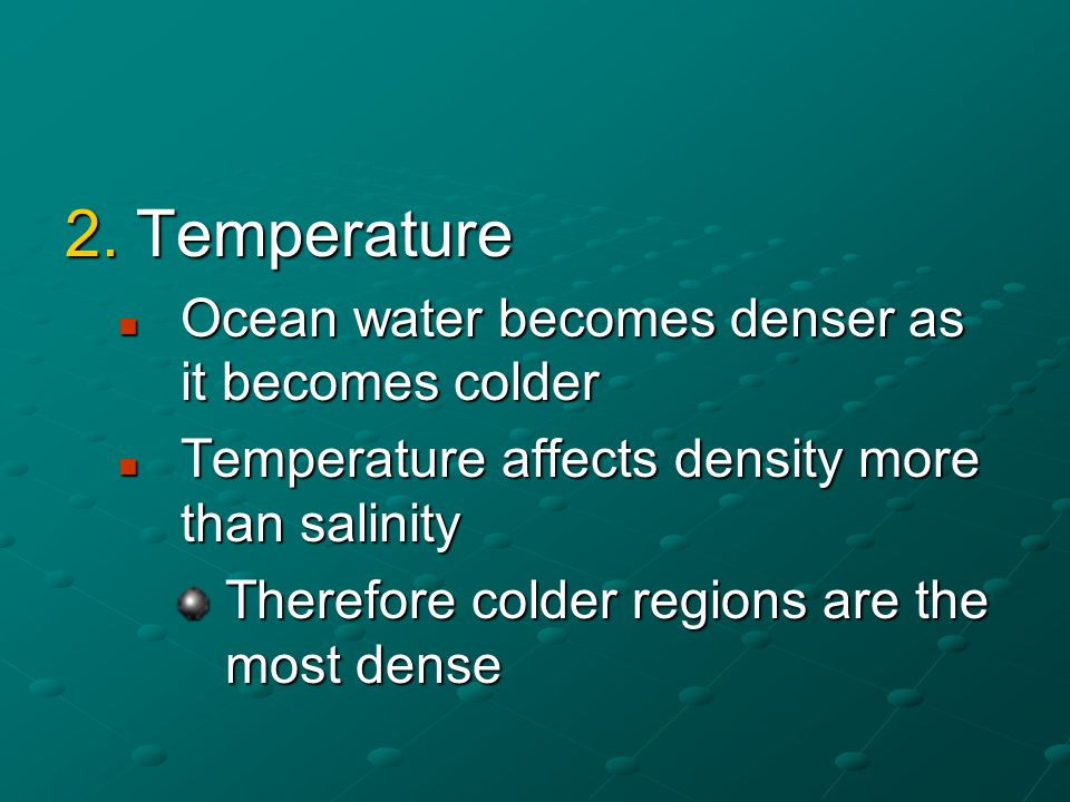 Temperature Ocean water becomes denser as it becomes colder