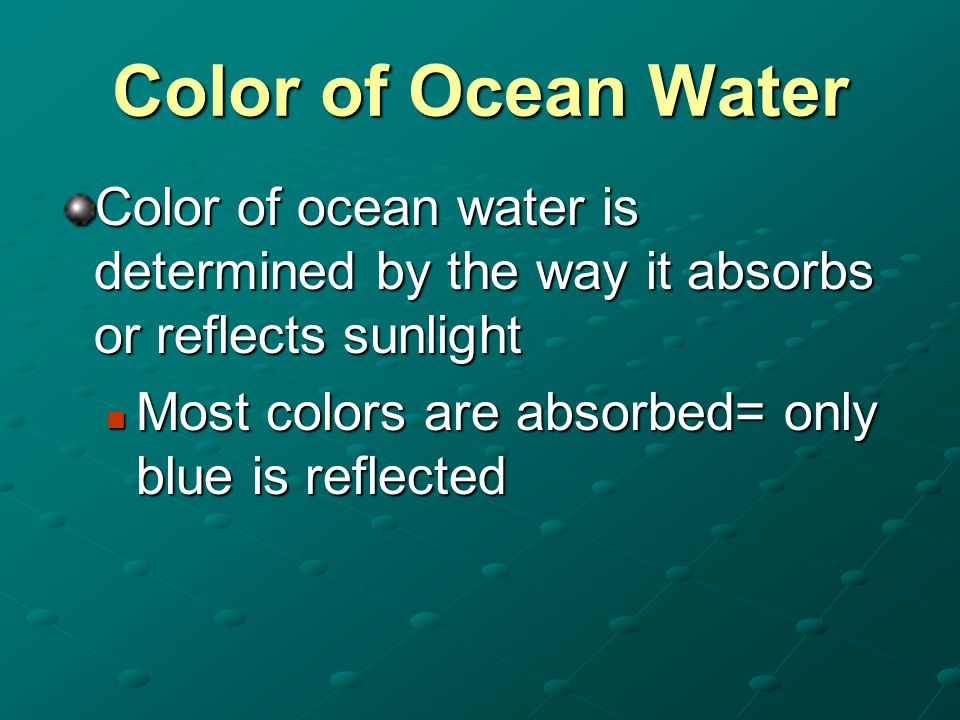 Color of Ocean Water Color of ocean water is determined by the way it absorbs or reflects sunlight.
