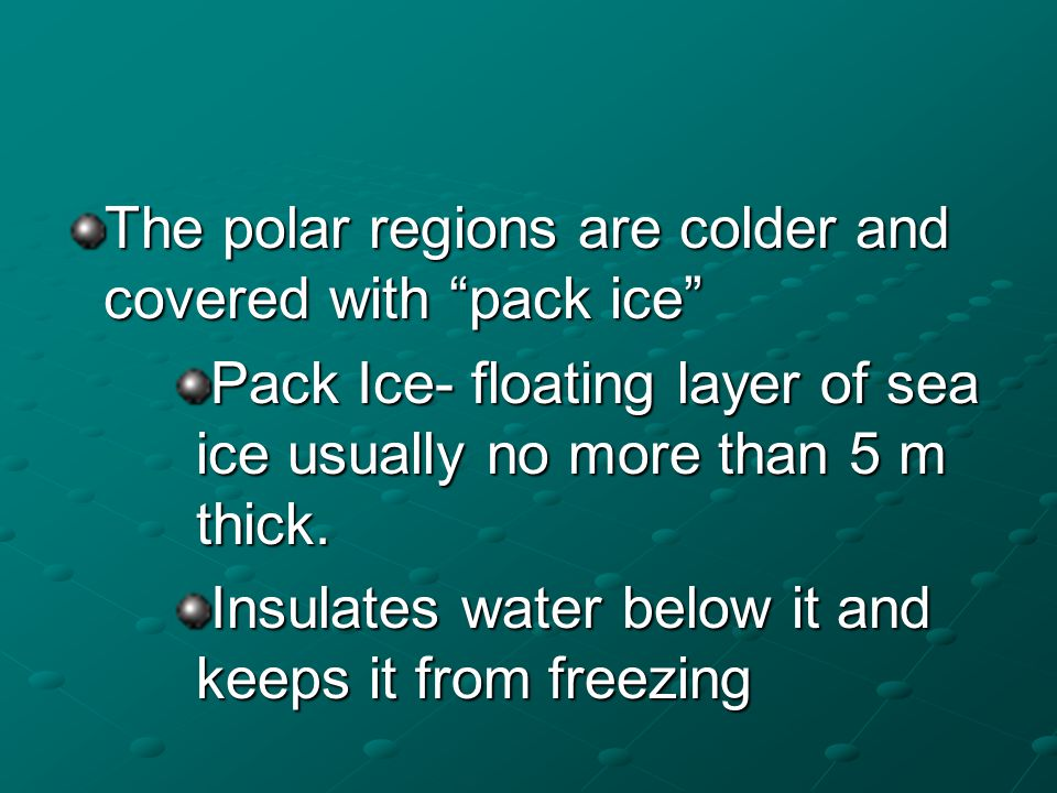 The polar regions are colder and covered with pack ice