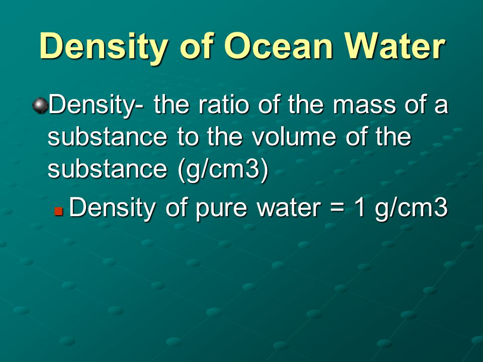 Density of Ocean Water Density- the ratio of the mass of a substance to the volume of the substance (g/cm3)