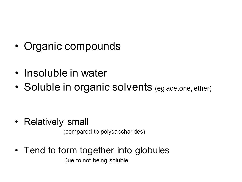 Soluble in organic solvents (eg acetone, ether)