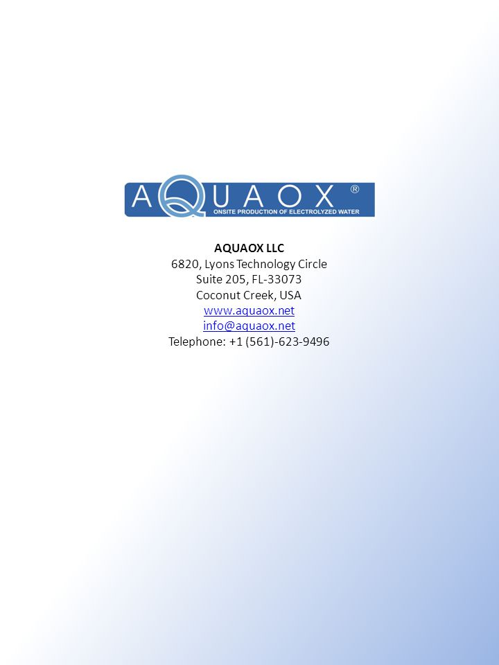 AQUAOX LLC 6820, Lyons Technology Circle Suite 205, FL-33073 Coconut Creek, USA www.aquaox.net info@aquaox.net Telephone: +1 (561)-623-9496