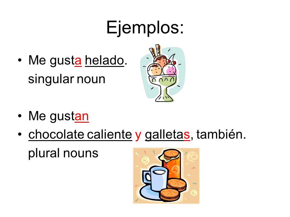 Ejemplos: Me gusta helado. singular noun Me gustan
