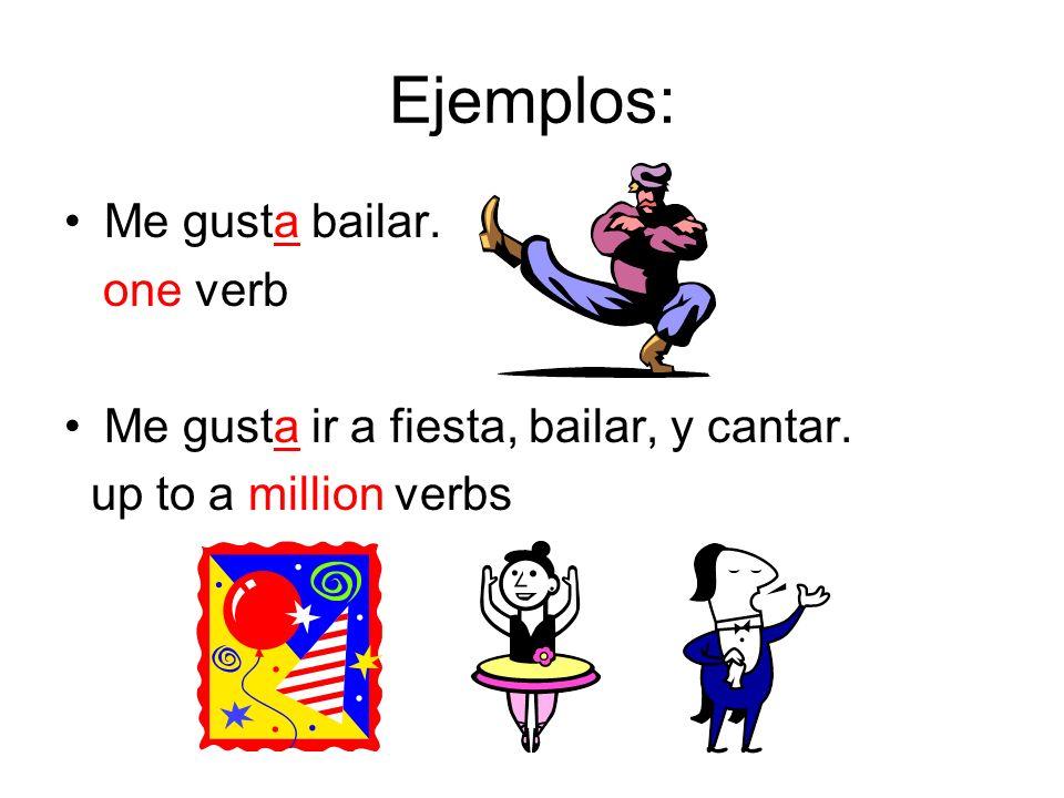 Ejemplos: Me gusta bailar. one verb