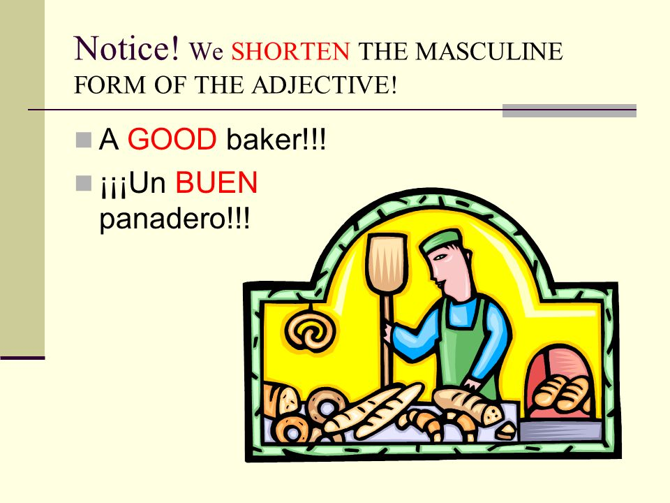 Notice! We SHORTEN THE MASCULINE FORM OF THE ADJECTIVE!