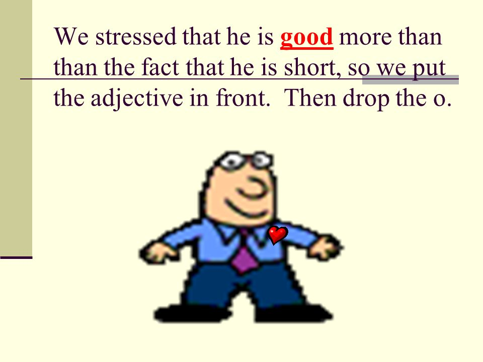 We stressed that he is good more than than the fact that he is short, so we put the adjective in front.